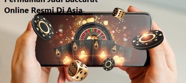 Alasan Orang Memainkan Permainan Judi Baccarat Online Resmi Di Asia