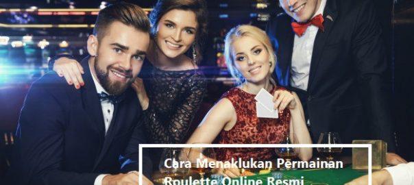 Cara Menaklukan Permainan Roulette Online Resmi Indonesia Dengan Mudah