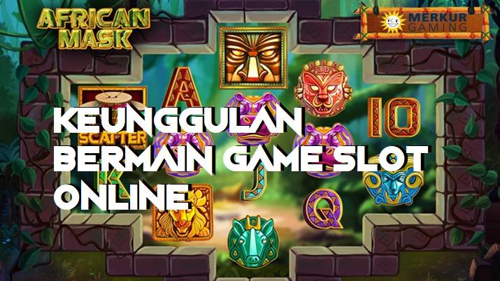 Keunggulan Bermain Game Slot Online